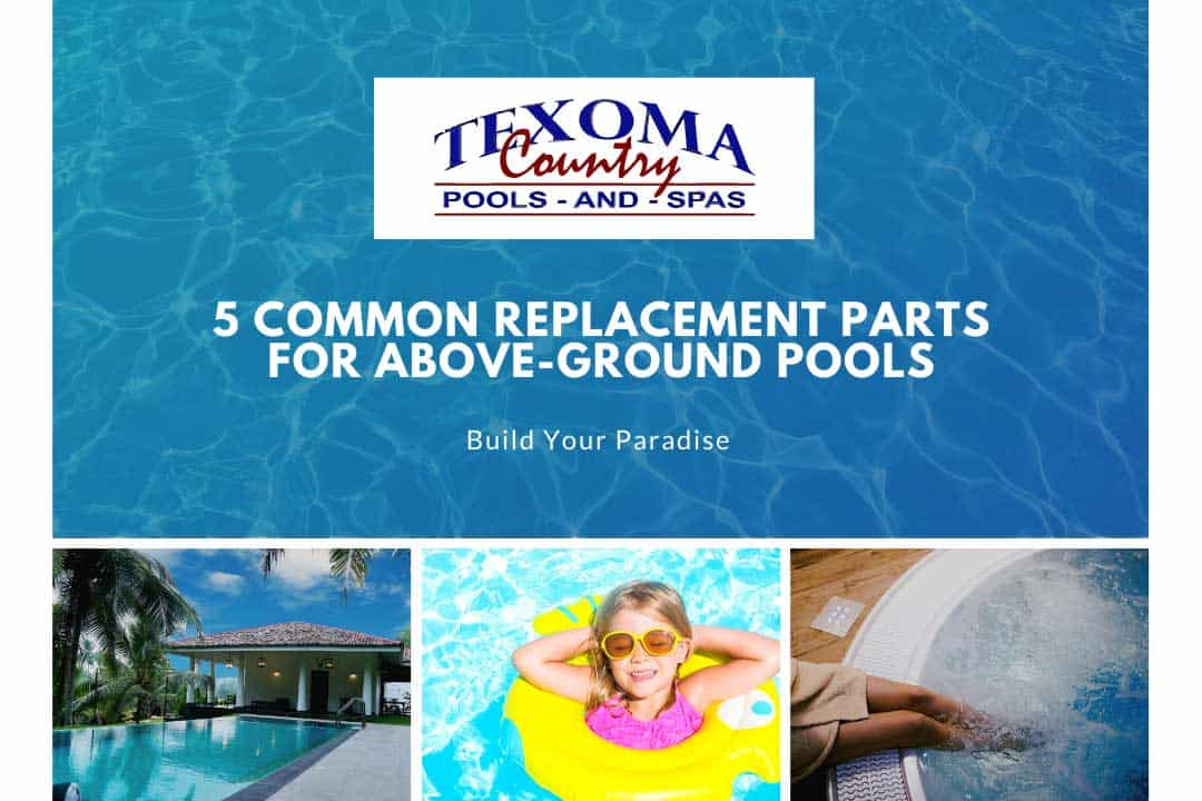 5 common replacement parts for above ground pools texoma country pools spas sherman tx 1